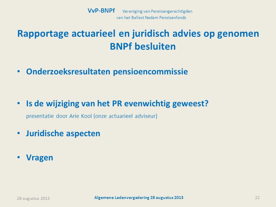 28 augustus 2013 Algemene Ledenvergadering 28 augustus 201322 Rapportage actuarieel en juridisch advies op genomen BNPf besluiten • Onderzoeksresultat