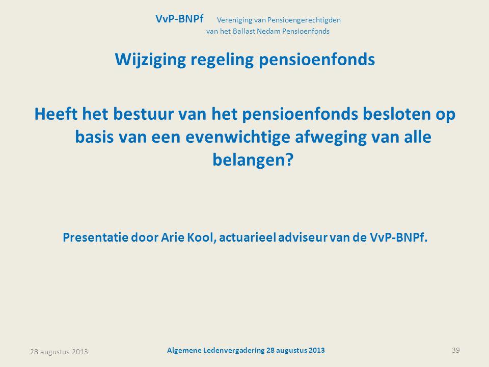 28 augustus 2013 Algemene Ledenvergadering 28 augustus 201339 Wijziging regeling pensioenfonds Heeft het bestuur van het pensioenfonds besloten op bas