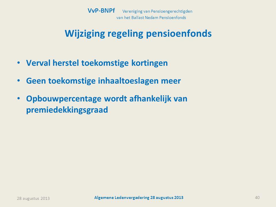 28 augustus 2013 Algemene Ledenvergadering 28 augustus 201340 Wijziging regeling pensioenfonds • Verval herstel toekomstige kortingen • Geen toekomsti