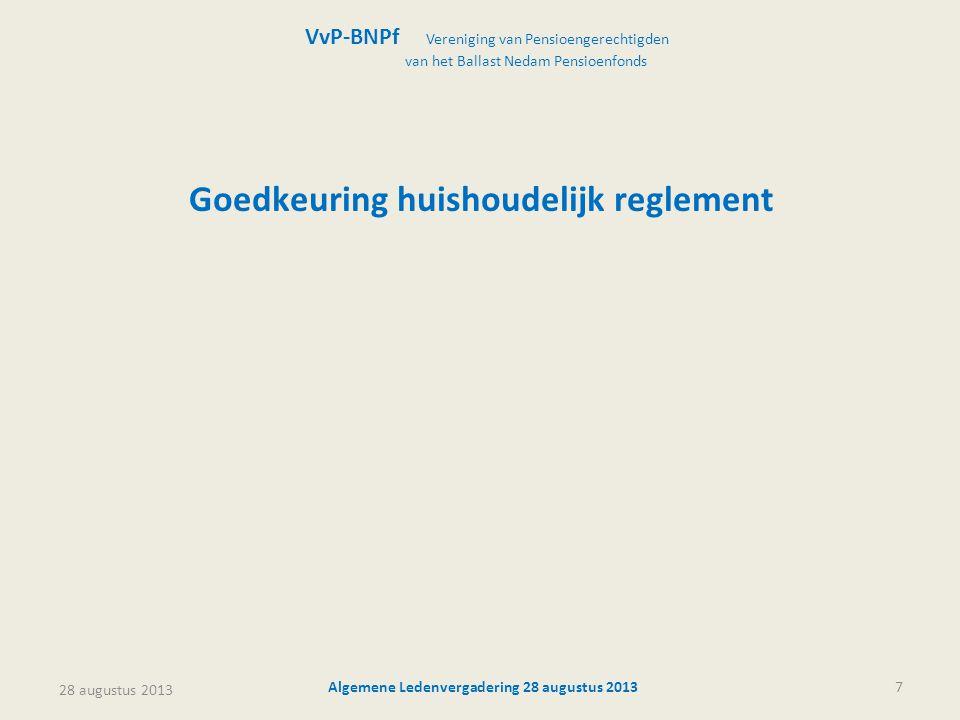 28 augustus 2013 Algemene Ledenvergadering 28 augustus 20137 Goedkeuring huishoudelijk reglement VvP-BNPf Vereniging van Pensioengerechtigden van het