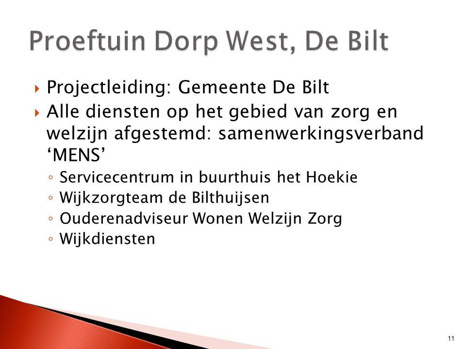  Projectleiding: Gemeente De Bilt  Alle diensten op het gebied van zorg en welzijn afgestemd: samenwerkingsverband 'MENS' ◦ Servicecentrum in buurth