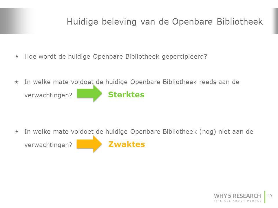 49 Huidige beleving van de Openbare Bibliotheek  Hoe wordt de huidige Openbare Bibliotheek gepercipieerd?  In welke mate voldoet de huidige Openbare