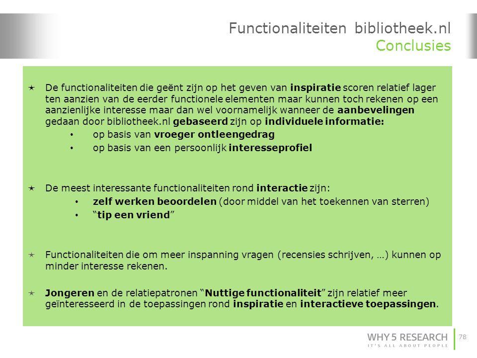 78 Functionaliteiten bibliotheek.nl Conclusies  De functionaliteiten die geënt zijn op het geven van inspiratie scoren relatief lager ten aanzien van