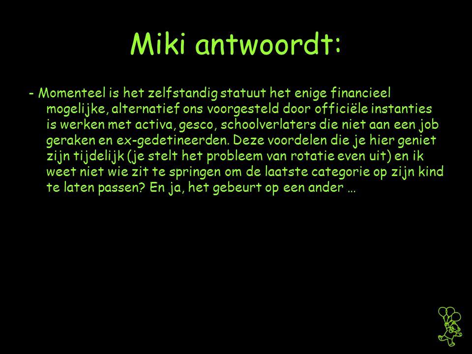 Miki antwoordt: - Momenteel is het zelfstandig statuut het enige financieel mogelijke, alternatief ons voorgesteld door officiële instanties is werken