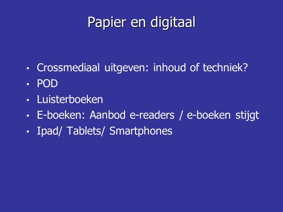 • Crossmediaal uitgeven: inhoud of techniek? • POD • Luisterboeken • E-boeken: Aanbod e-readers / e-boeken stijgt • Ipad/ Tablets/ Smartphones Papier