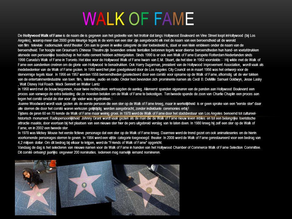 WALK OF FAMEWALK OF FAME De Hollywood Walk of Fame is de naam die is gegeven aan het gedeelte van het trottoir dat langs Hollywood Boulevard en Vine Street loopt inHollywood (bij Los Angeles), waarop meer dan 2000 grote kleurige tegels in de vorm van een ster zijn aangebracht elk met de naam van een beroemdheid uit de wereld van film televisie radiomuziek en/of theater.