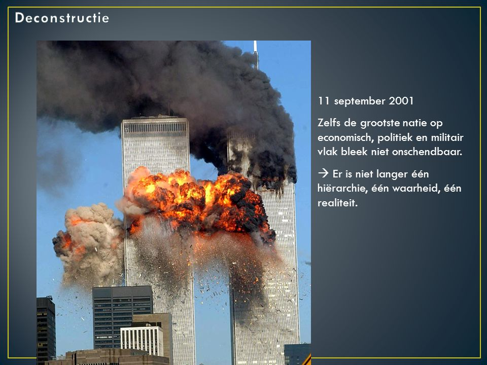 11 september 2001 Zelfs de grootste natie op economisch, politiek en militair vlak bleek niet onschendbaar.