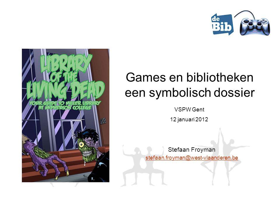 Games en bibliotheken een symbolisch dossier Stefaan Froyman stefaan.froyman@west-vlaanderen.be VSPW Gent 12 januari 2012
