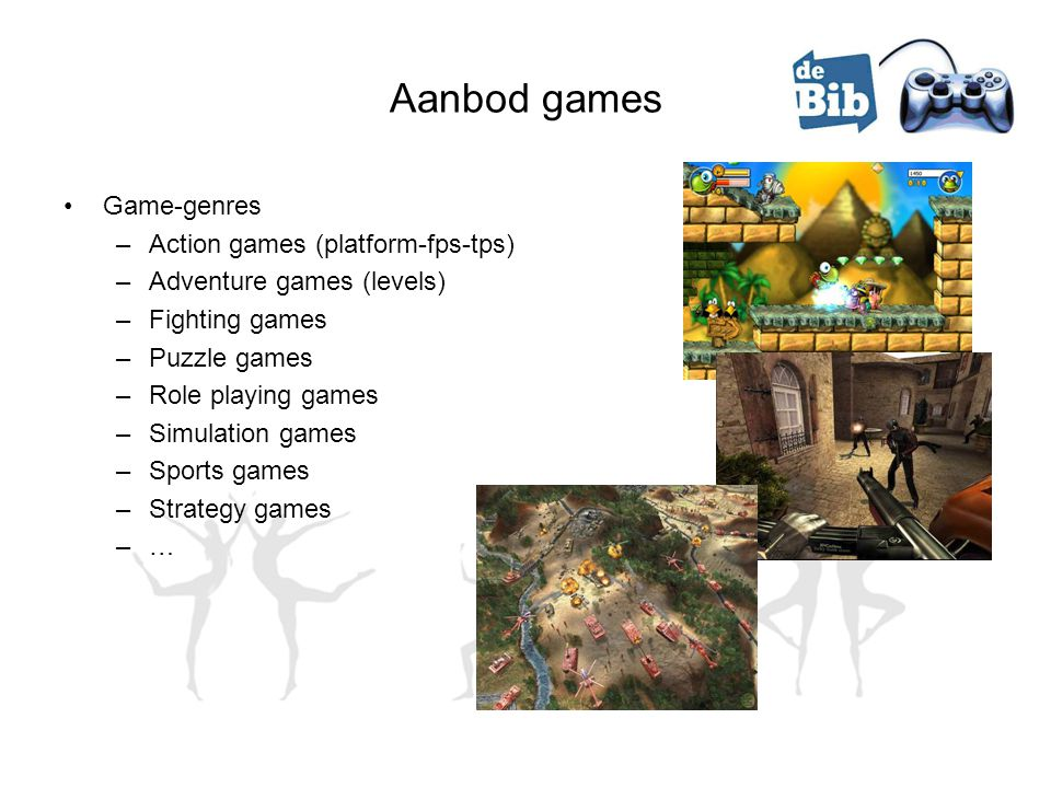 Aanbod games •Game-genres –Action games (platform-fps-tps) –Adventure games (levels) –Fighting games –Puzzle games –Role playing games –Simulation gam