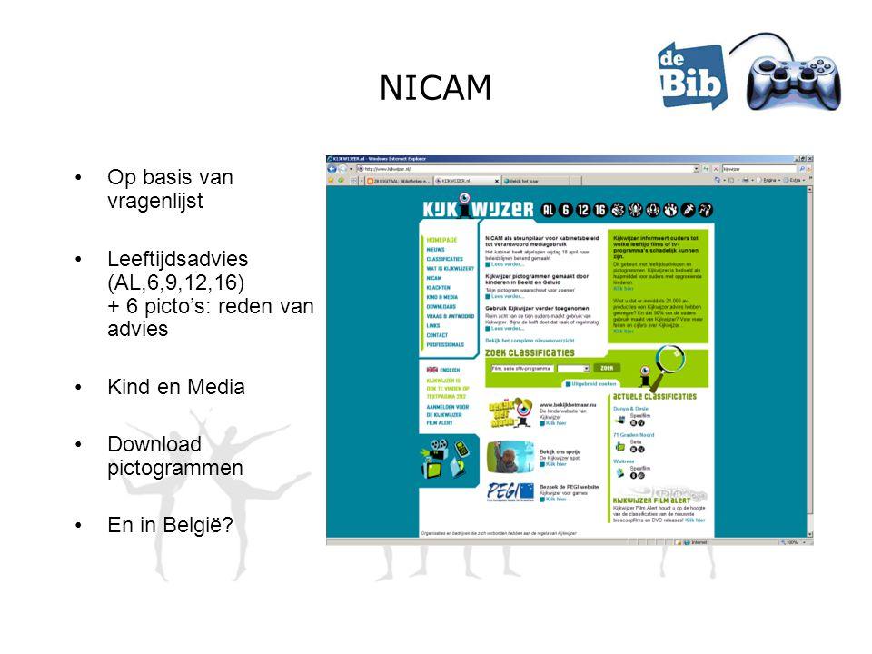 NICAM •Op basis van vragenlijst •Leeftijdsadvies (AL,6,9,12,16) + 6 picto's: reden van advies •Kind en Media •Download pictogrammen •En in België?