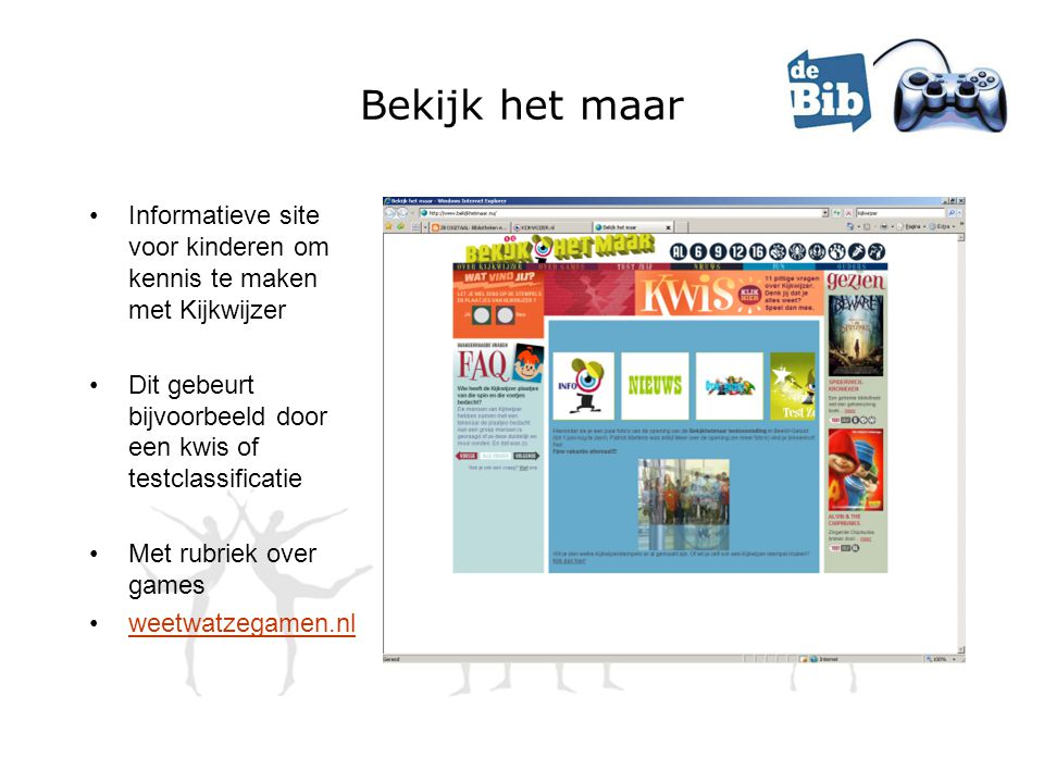 Bekijk het maar •Informatieve site voor kinderen om kennis te maken met Kijkwijzer •Dit gebeurt bijvoorbeeld door een kwis of testclassificatie •Met r
