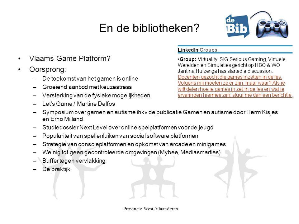 En de bibliotheken? Provincie West-Vlaanderen •Vlaams Game Platform? •Oorsprong: –De toekomst van het gamen is online –Groeiend aanbod met keuzestress