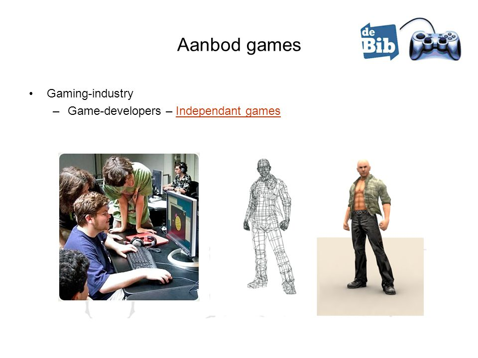 Aanbod games •Gaming-industry –Game-developers – Independant gamesIndependant games