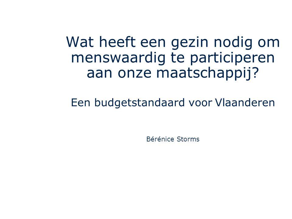 Wat heeft een gezin nodig om menswaardig te participeren aan onze maatschappij? Een budgetstandaard voor Vlaanderen Bérénice Storms