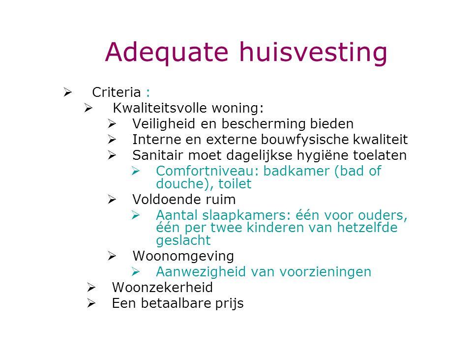 Adequate huisvesting  Criteria :  Kwaliteitsvolle woning:  Veiligheid en bescherming bieden  Interne en externe bouwfysische kwaliteit  Sanitair