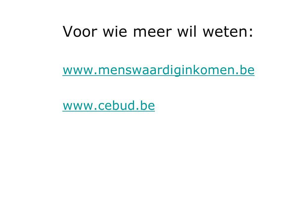Voor wie meer wil weten: www.menswaardiginkomen.be www.cebud.be