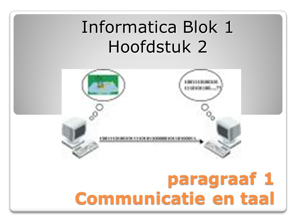 paragraaf 1 Communicatie en taal Informatica Blok 1 Hoofdstuk 2