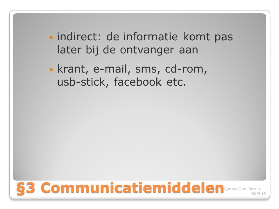 • indirect: de informatie komt pas later bij de ontvanger aan • krant, e-mail, sms, cd-rom, usb-stick, facebook etc.