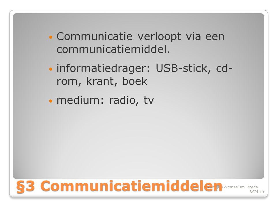 • Communicatie verloopt via een communicatiemiddel.