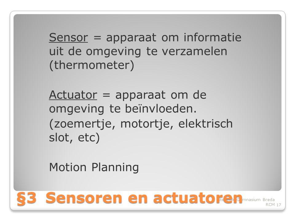 Sensor = apparaat om informatie uit de omgeving te verzamelen (thermometer) Actuator = apparaat om de omgeving te beïnvloeden.