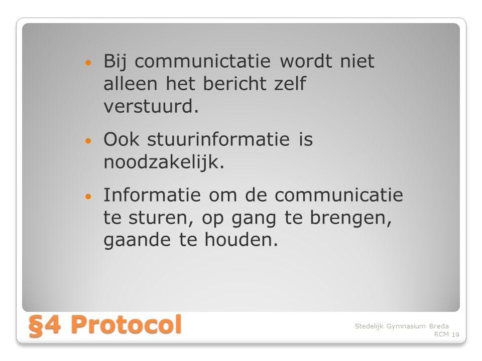 • Bij communictatie wordt niet alleen het bericht zelf verstuurd.