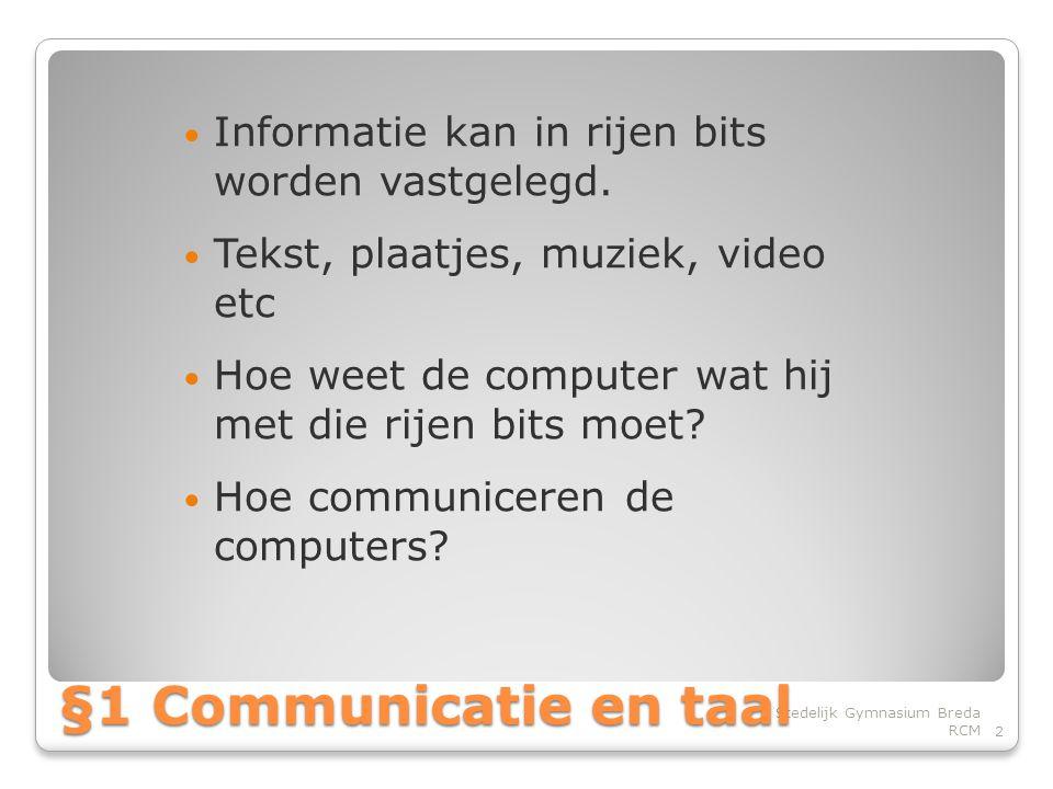 • Informatie kan in rijen bits worden vastgelegd.