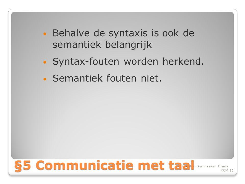 • Behalve de syntaxis is ook de semantiek belangrijk • Syntax-fouten worden herkend.