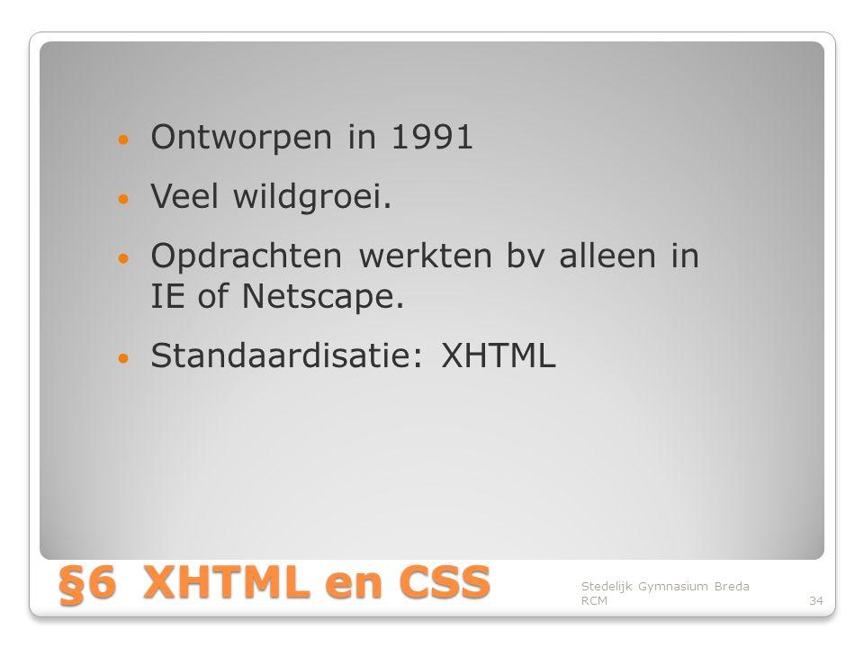 §6XHTML en CSS • Ontworpen in 1991 • Veel wildgroei.