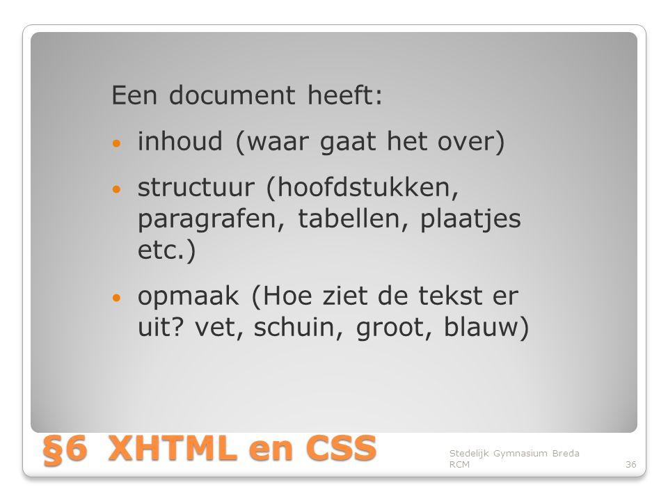 §6XHTML en CSS Een document heeft: • inhoud (waar gaat het over) • structuur (hoofdstukken, paragrafen, tabellen, plaatjes etc.) • opmaak (Hoe ziet de tekst er uit.