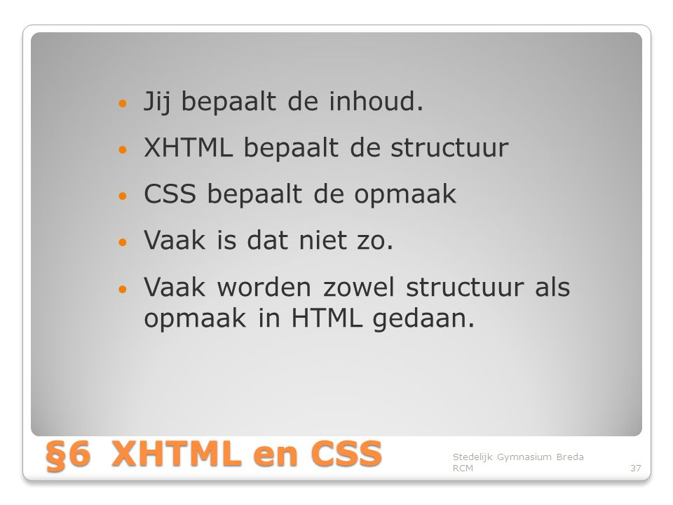 §6XHTML en CSS • Jij bepaalt de inhoud.