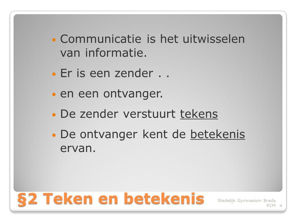 • Communicatie is het uitwisselen van informatie.• Er is een zender..