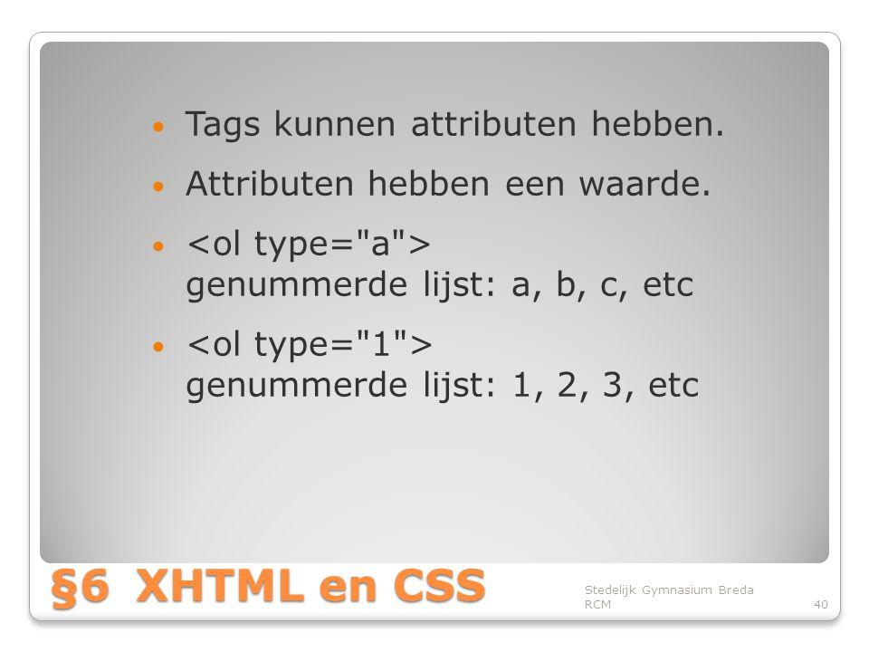 §6XHTML en CSS • Tags kunnen attributen hebben.• Attributen hebben een waarde.
