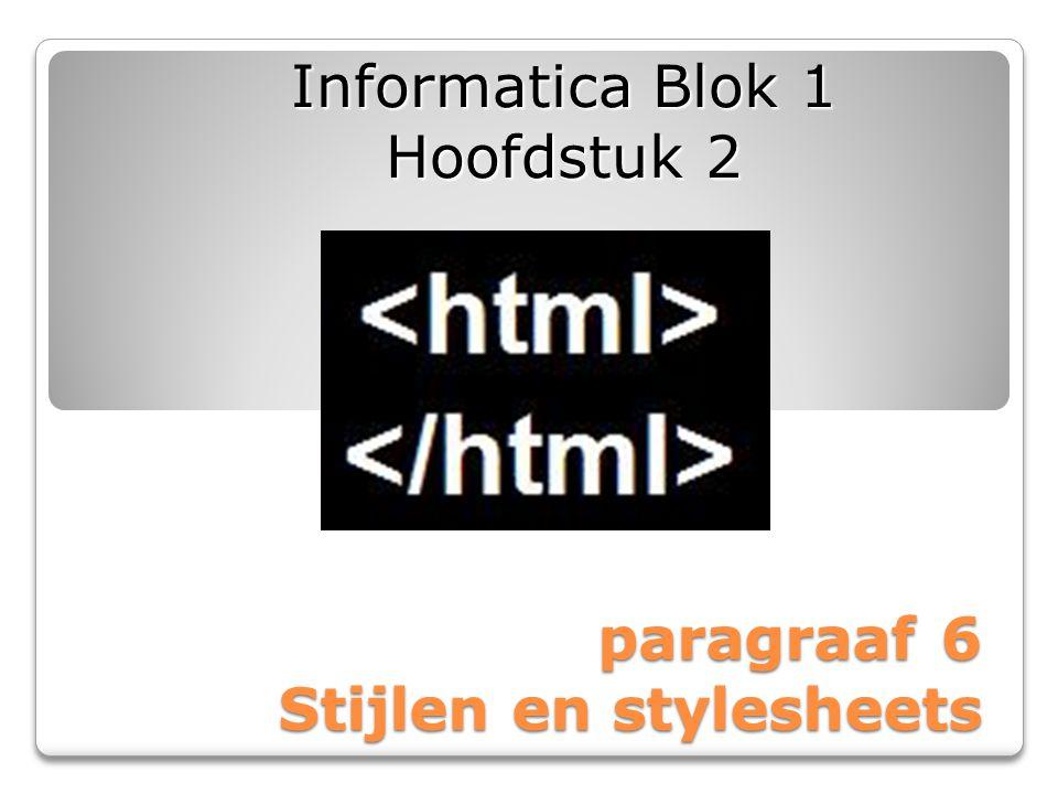 paragraaf 6 Stijlen en stylesheets Informatica Blok 1 Hoofdstuk 2