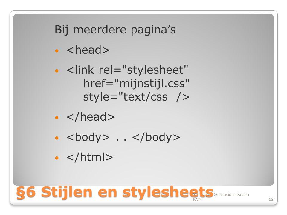 Bij meerdere pagina's • •.. • Stedelijk Gymnasium Breda RCM52 §6 Stijlen en stylesheets