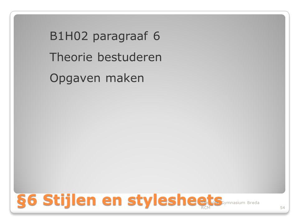 B1H02 paragraaf 6 Theorie bestuderen Opgaven maken Stedelijk Gymnasium Breda RCM54 §6 Stijlen en stylesheets