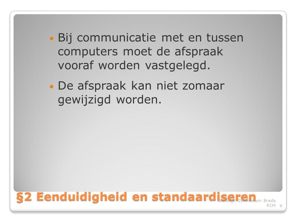 • Bij communicatie met en tussen computers moet de afspraak vooraf worden vastgelegd.