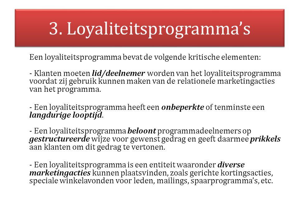 3. Loyaliteitsprogramma's Een loyaliteitsprogramma bevat de volgende kritische elementen: - Klanten moeten lid/deelnemer worden van het loyaliteitspro