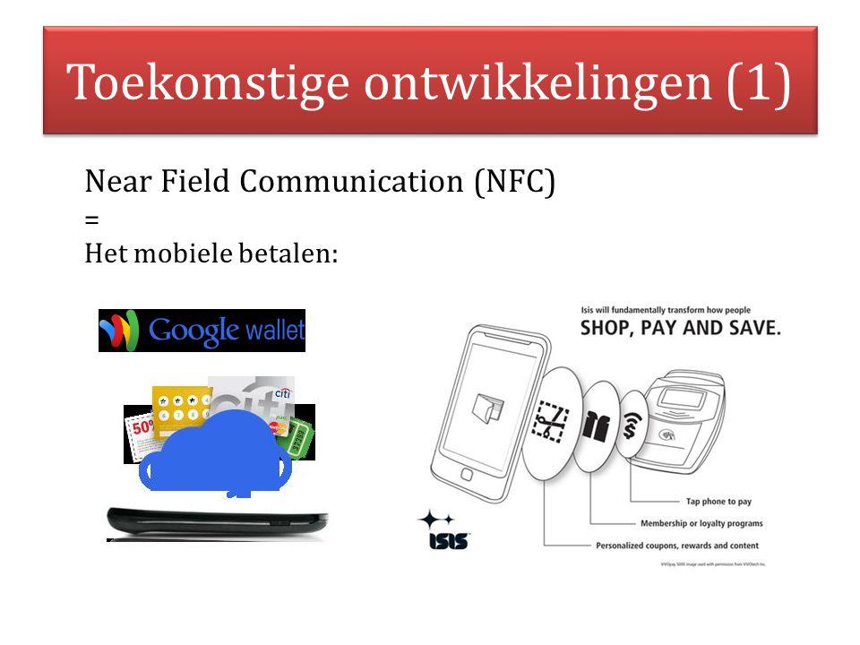 Toekomstige ontwikkelingen (1) Near Field Communication (NFC) = Het mobiele betalen: