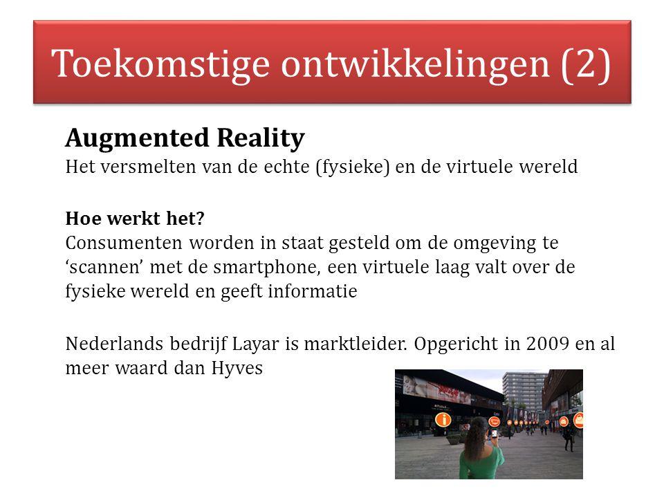 Toekomstige ontwikkelingen (2) Augmented Reality Het versmelten van de echte (fysieke) en de virtuele wereld Hoe werkt het? Consumenten worden in staa