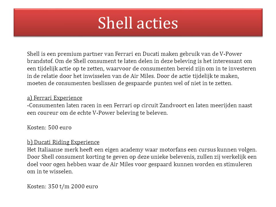Shell acties Shell is een premium partner van Ferrari en Ducati maken gebruik van de V-Power brandstof. Om de Shell consument te laten delen in deze b
