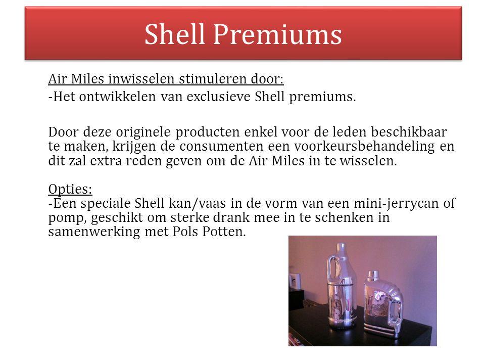 Shell Premiums Air Miles inwisselen stimuleren door: -Het ontwikkelen van exclusieve Shell premiums. Door deze originele producten enkel voor de leden