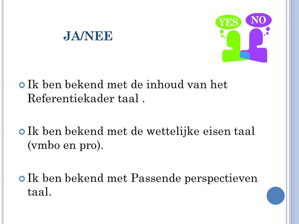 JA/NEE Ik ben bekend met de inhoud van het Referentiekader taal. Ik ben bekend met de wettelijke eisen taal (vmbo en pro). Ik ben bekend met Passende