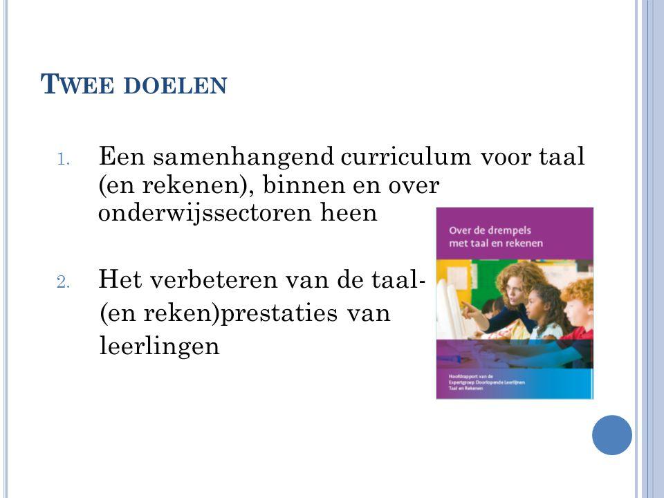 T WEE DOELEN 1. Een samenhangend curriculum voor taal (en rekenen), binnen en over onderwijssectoren heen 2. Het verbeteren van de taal- (en reken)pre