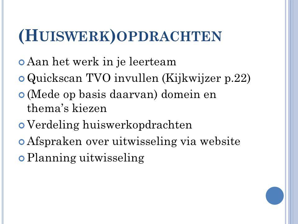 (H UISWERK ) OPDRACHTEN Aan het werk in je leerteam Quickscan TVO invullen (Kijkwijzer p.22) (Mede op basis daarvan) domein en thema's kiezen Verdelin