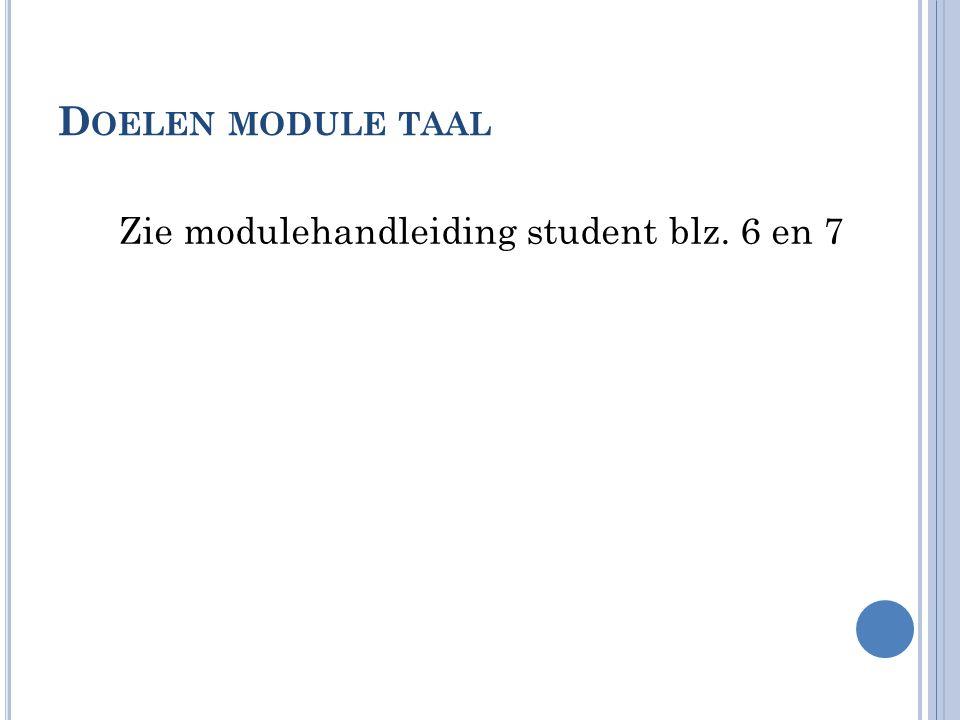 D OELEN MODULE TAAL Zie modulehandleiding student blz. 6 en 7