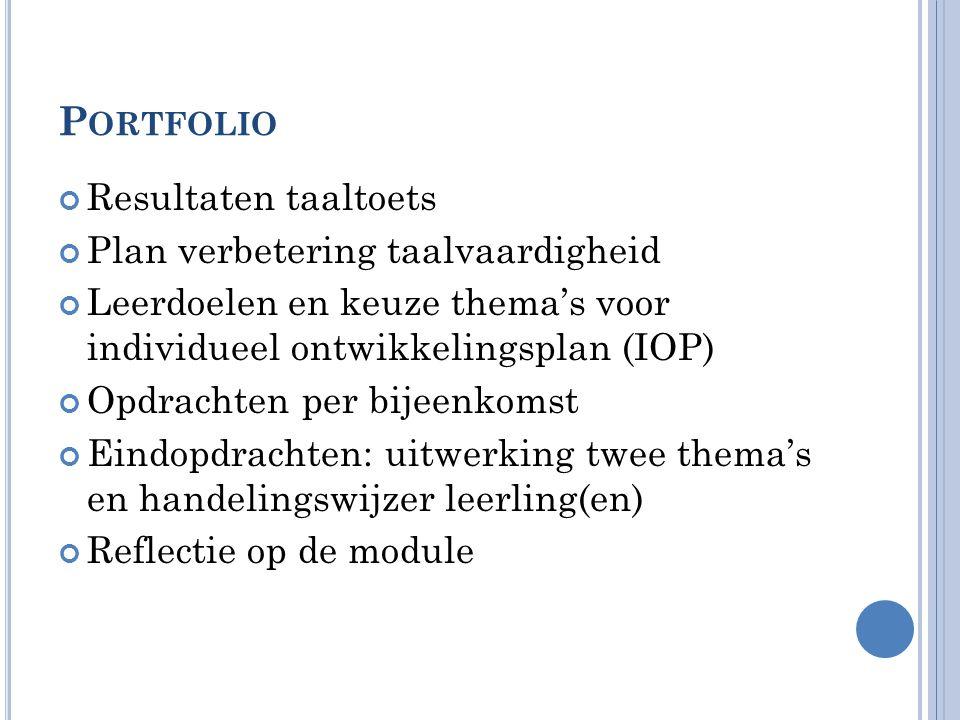 P ORTFOLIO Resultaten taaltoets Plan verbetering taalvaardigheid Leerdoelen en keuze thema's voor individueel ontwikkelingsplan (IOP) Opdrachten per b
