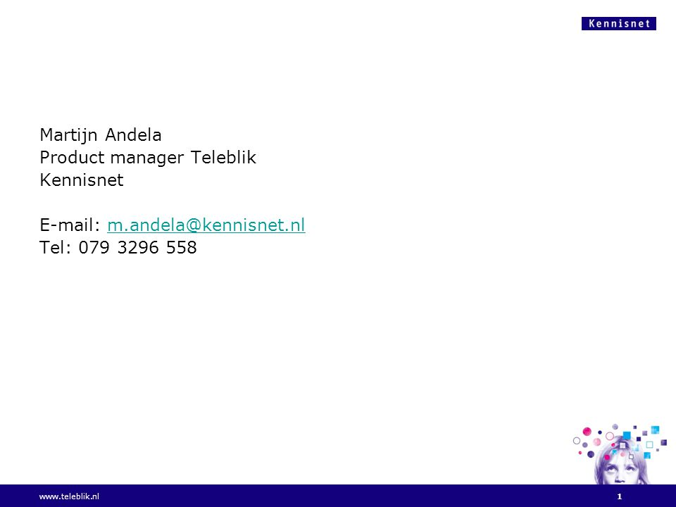 Martijn Andela Product manager Teleblik Kennisnet E-mail: m.andela@kennisnet.nlm.andela@kennisnet.nl Tel: 079 3296 558 www.teleblik.nl1
