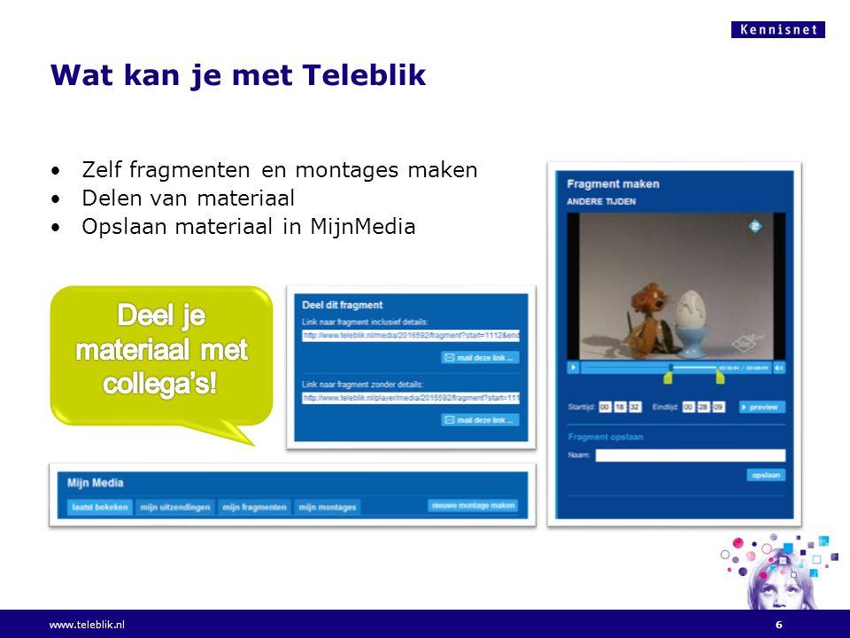 Wat kan je met Teleblik •Zelf fragmenten en montages maken •Delen van materiaal •Opslaan materiaal in MijnMedia www.teleblik.nl6