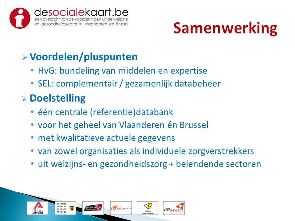  Voordelen/pluspunten • HvG: bundeling van middelen en expertise • SEL: complementair / gezamenlijk databeheer  Doelstelling • één centrale (referen
