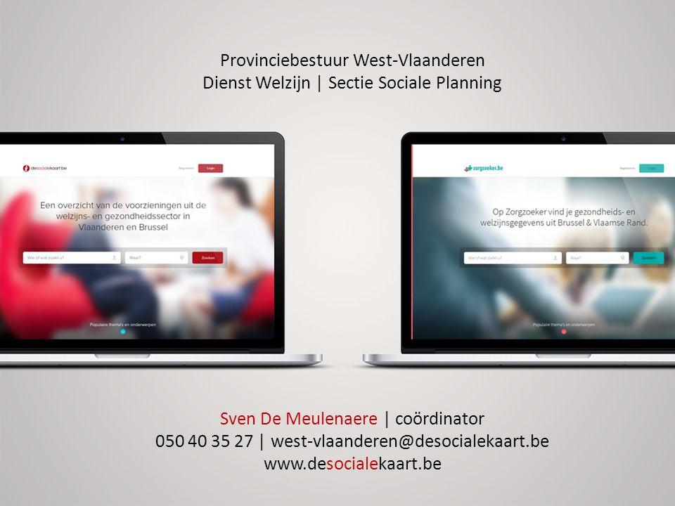 Provinciebestuur West-Vlaanderen Dienst Welzijn | Sectie Sociale Planning Sven De Meulenaere | coördinator 050 40 35 27 | west-vlaanderen@desocialekaa
